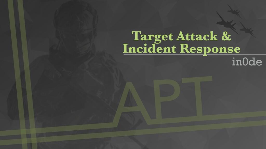 APT Target Attack & Incident Response in0de