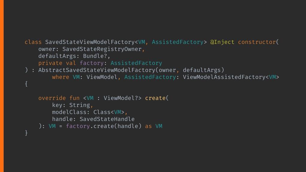 class SavedStateViewModelFactory<VM, AssistedFa...