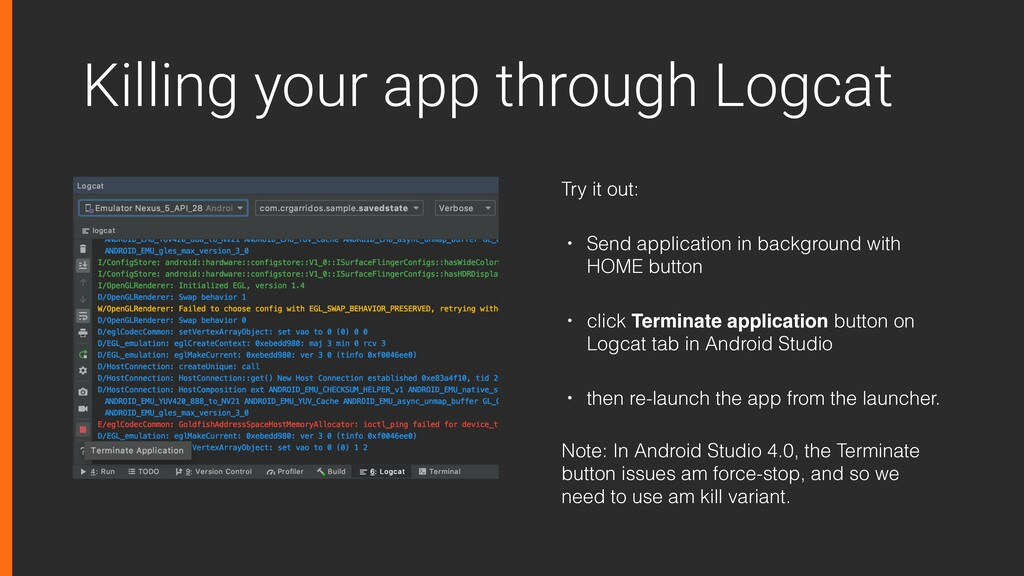 Killing your app through Logcat Try it out: • S...