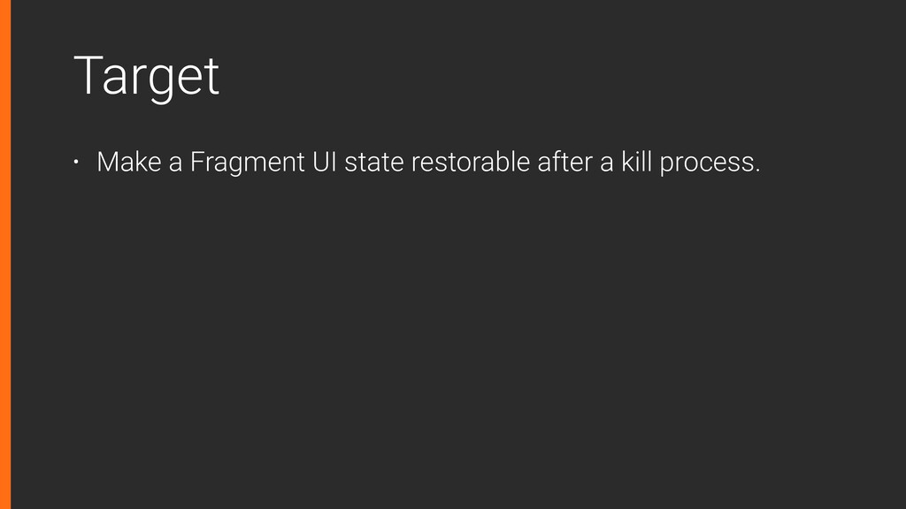 Target • Make a Fragment UI state restorable af...