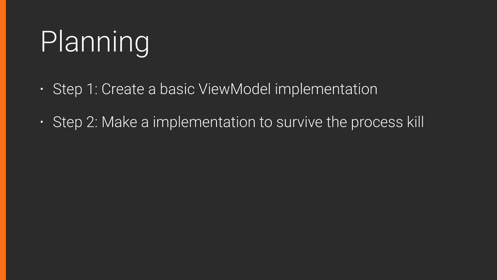 Planning • Step 1: Create a basic ViewModel imp...