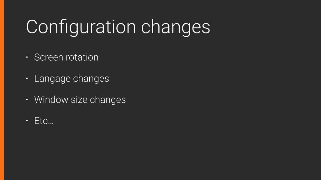 Configuration changes • Screen rotation • Langag...