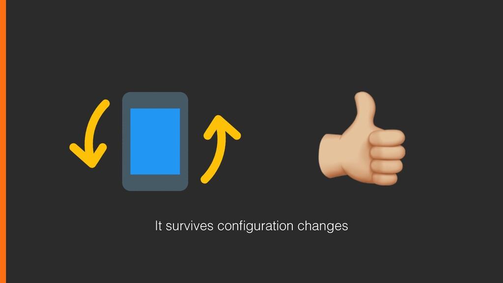 It survives configuration changes
