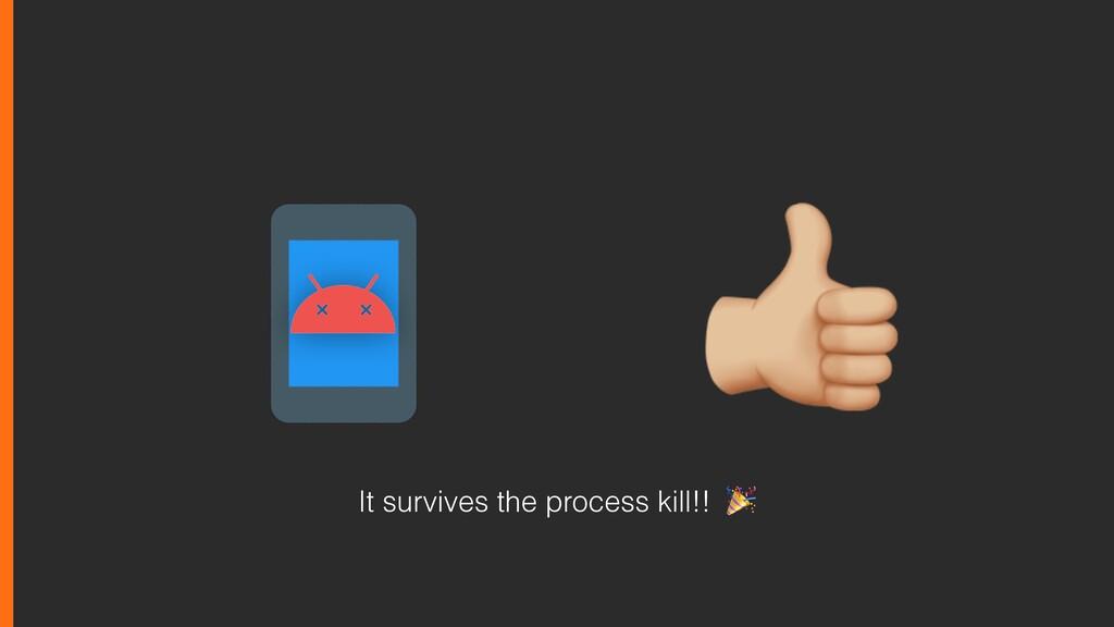 It survives the process kill!!
