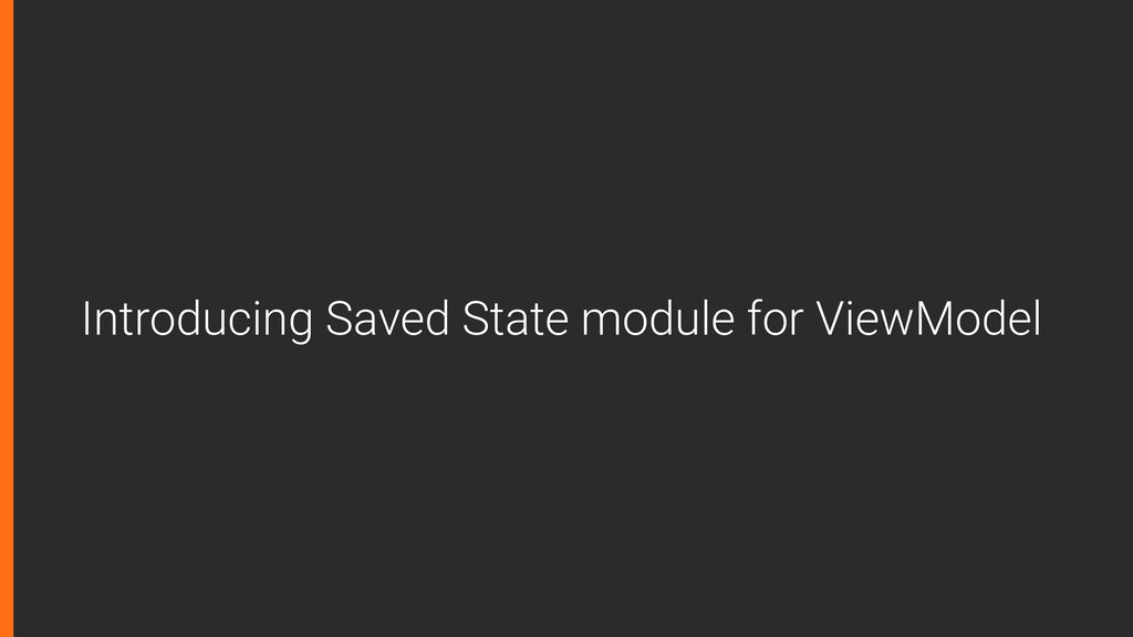 Introducing Saved State module for ViewModel