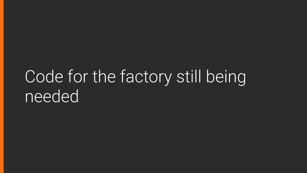 Code for the factory still being needed