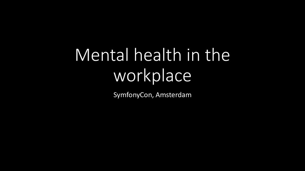 Mental health in the workplace SymfonyCon, Amst...