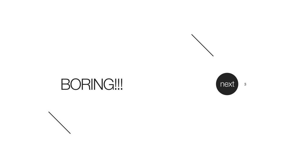 BORING!!! next 3