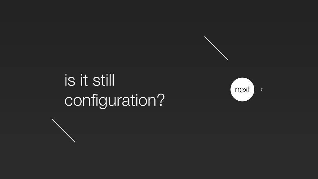 is it still configuration? next 7
