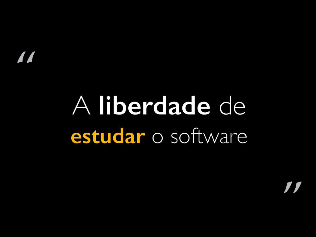 """A liberdade de estudar o software """" """""""