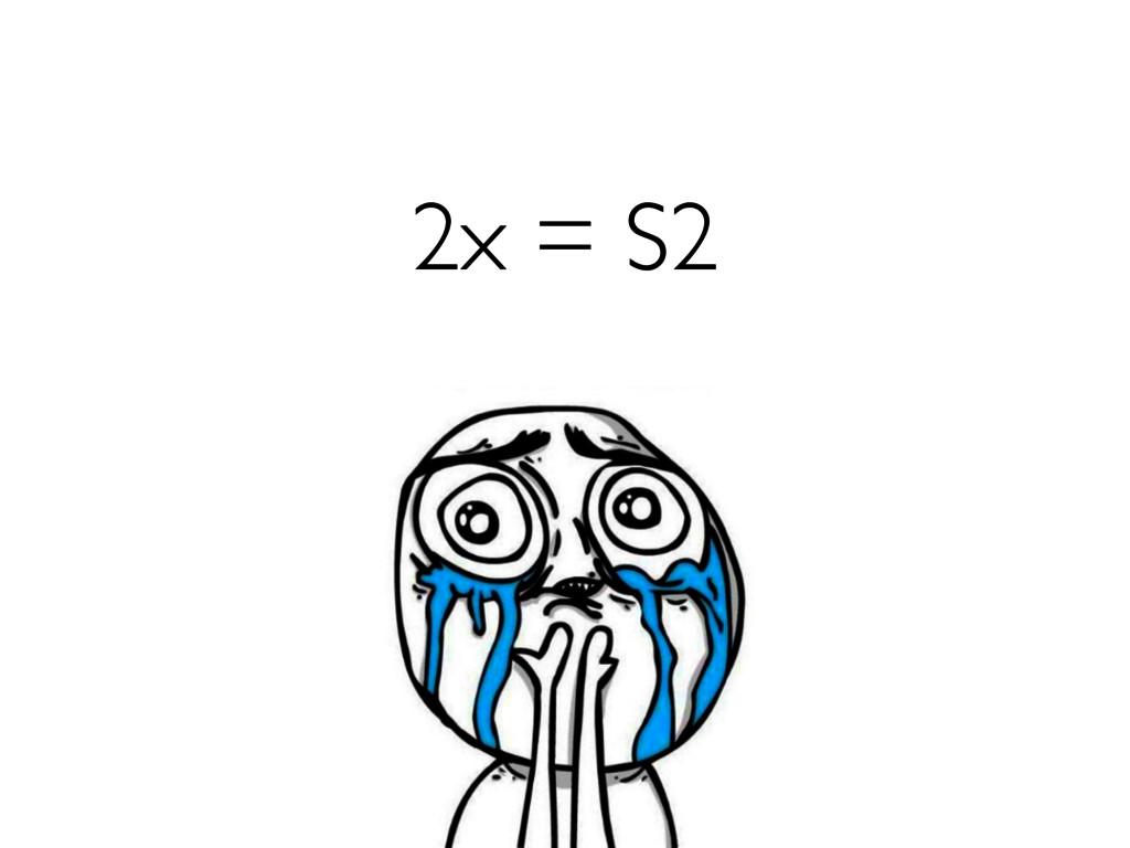 2x = S2