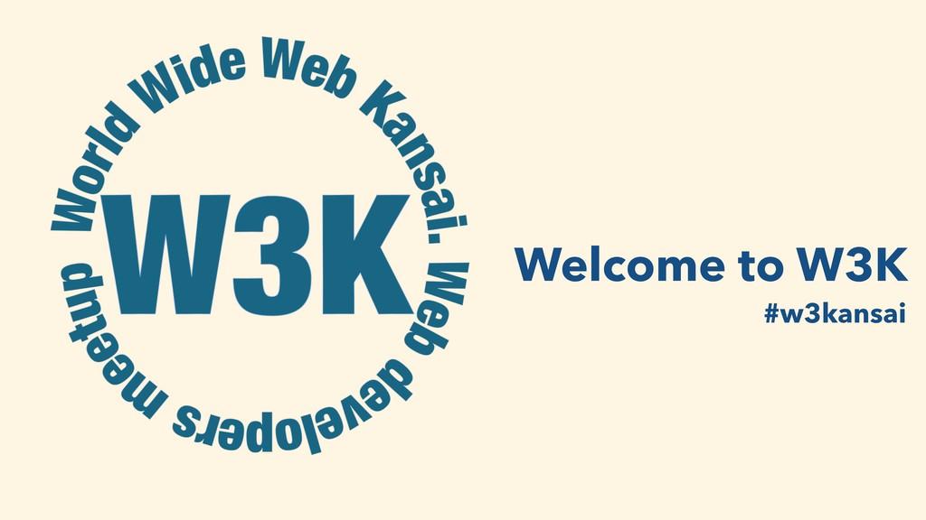 Welcome to W3K #w3kansai