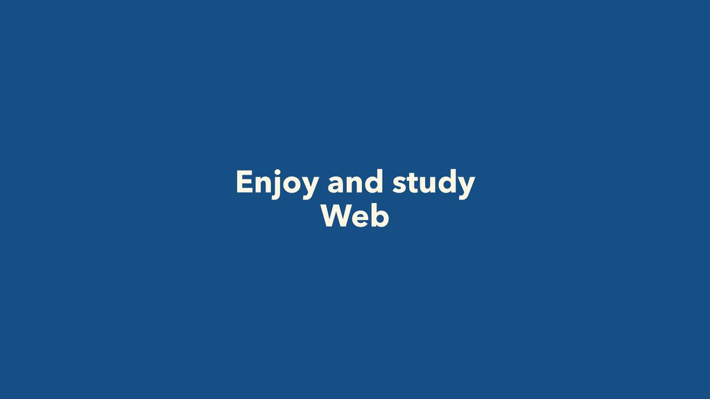 Enjoy and study Web