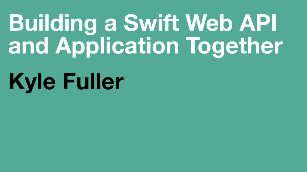 Building a Swift Web API and Application Togeth...