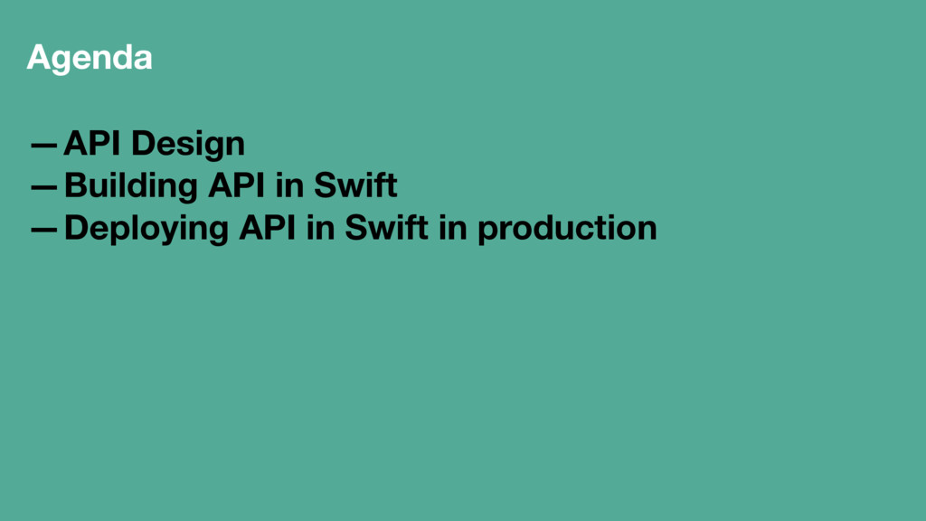 Agenda —API Design —Building API in Swift —Depl...
