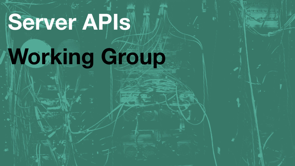 Server APIs Working Group