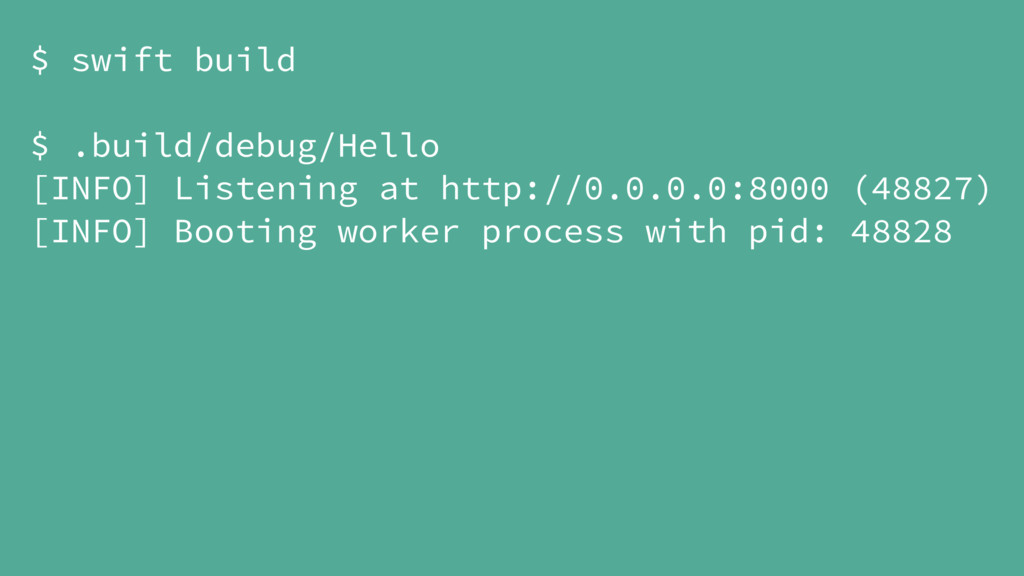 $ swift build $ .build/debug/Hello [INFO] Liste...