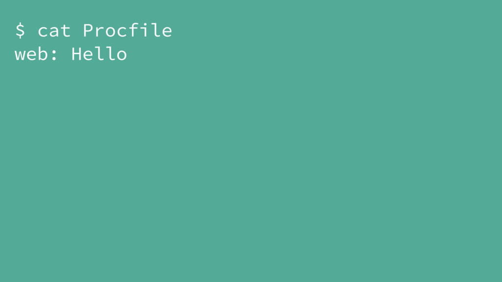 $ cat Procfile web: Hello
