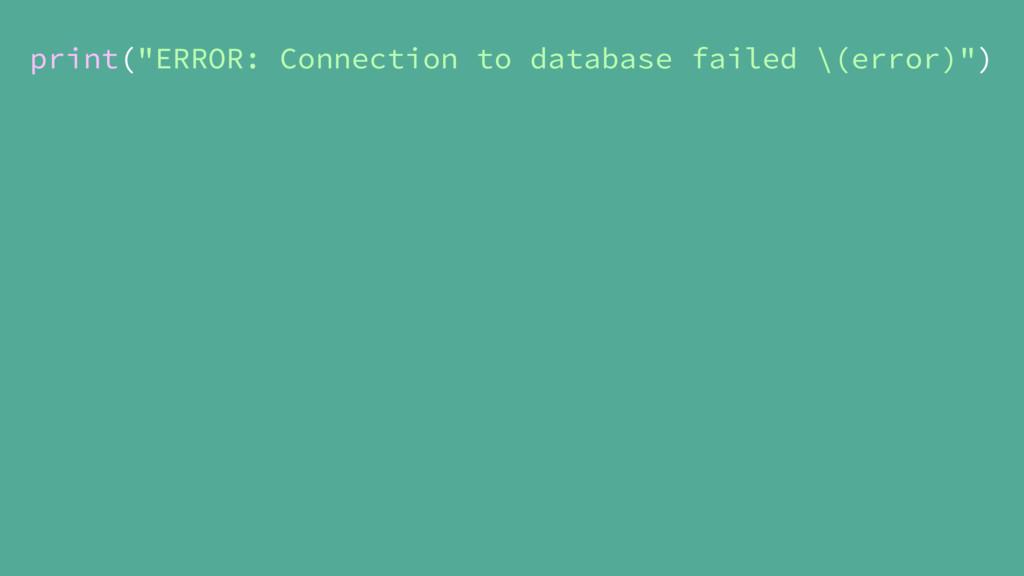 "print(""ERROR: Connection to database failed \(e..."