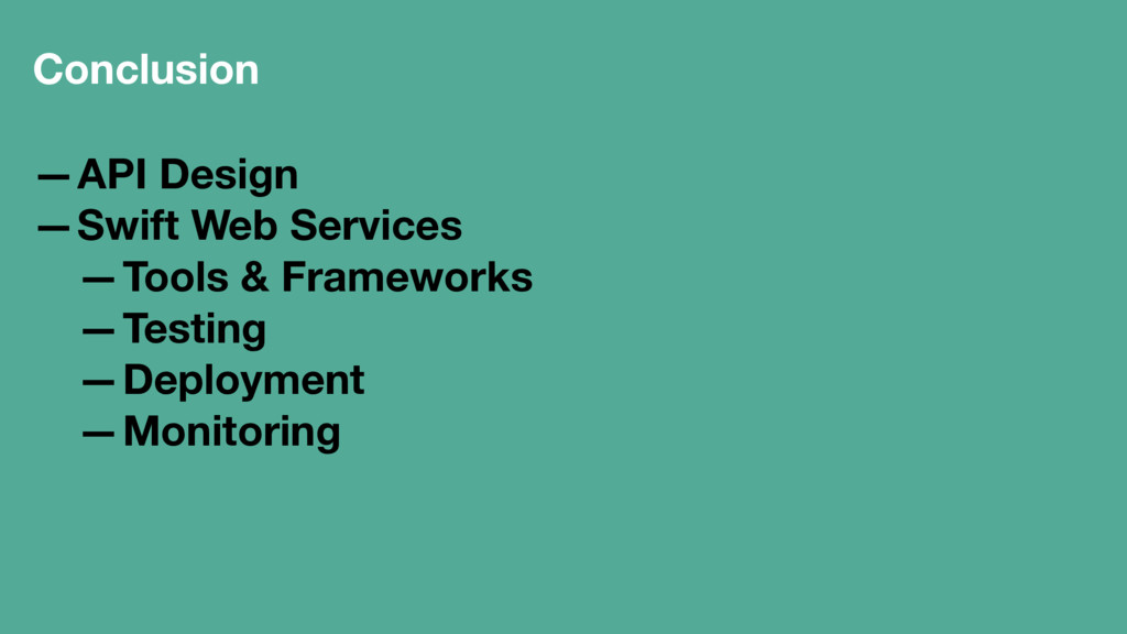 Conclusion —API Design —Swift Web Services —Too...