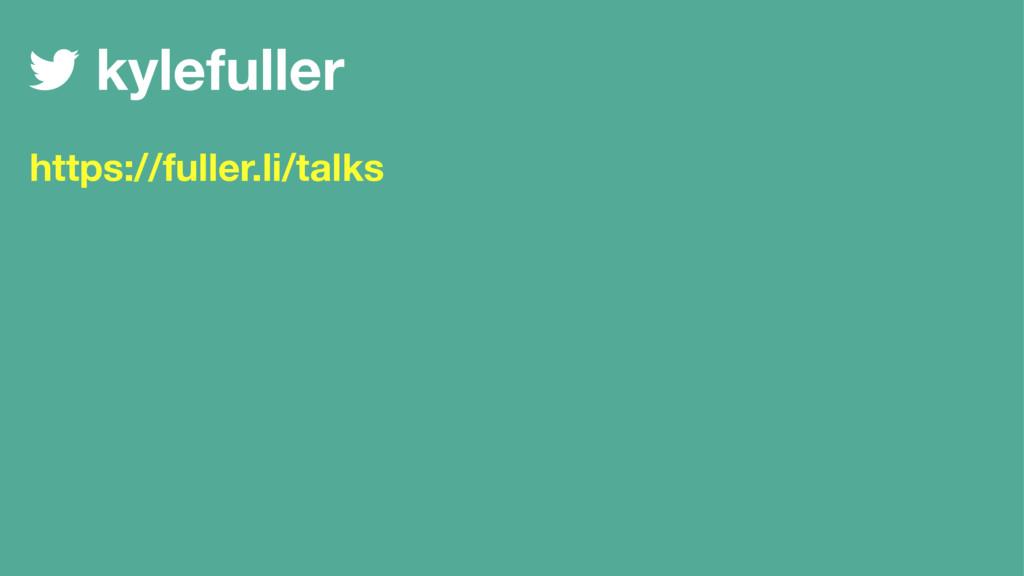 kylefuller https://fuller.li/talks