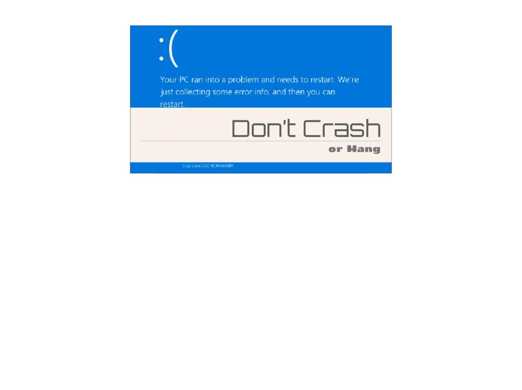 Don't Crash or Hang