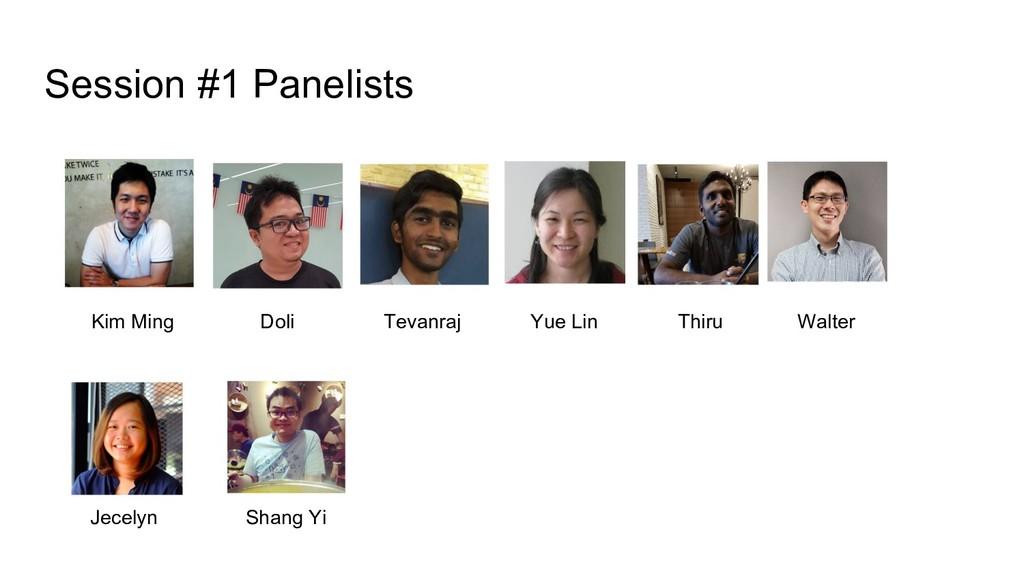 Session #1 Panelists Kim Ming Doli Tevanraj Yue...