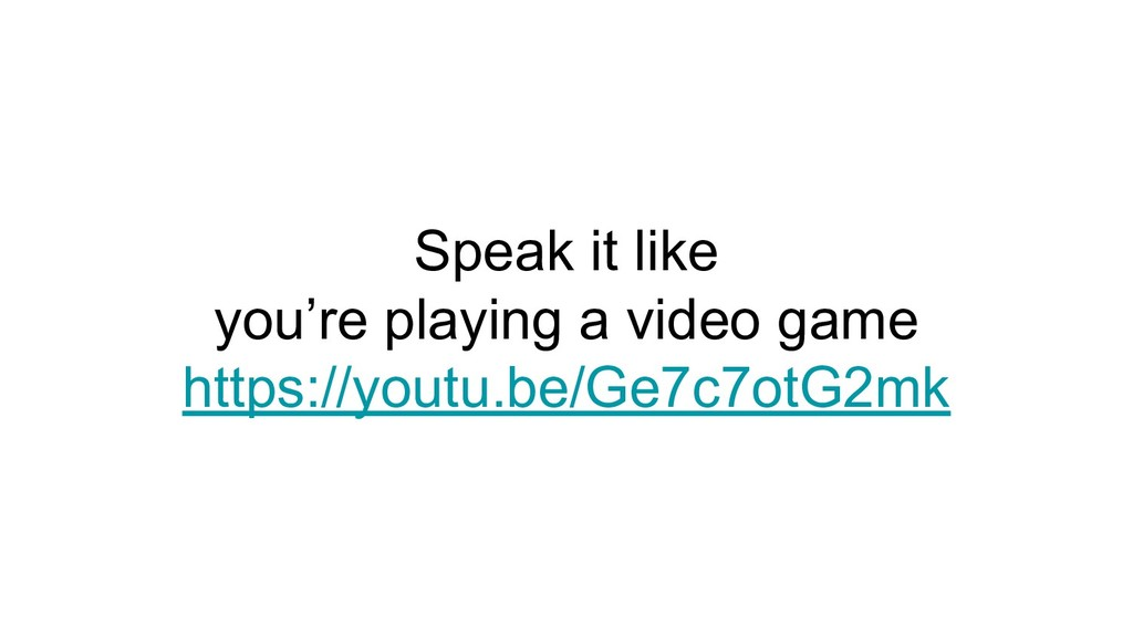 Speak it like you're playing a video game https...