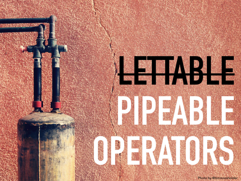 LETTABLE PIPEABLE OPERATORS Photo by @timmossho...