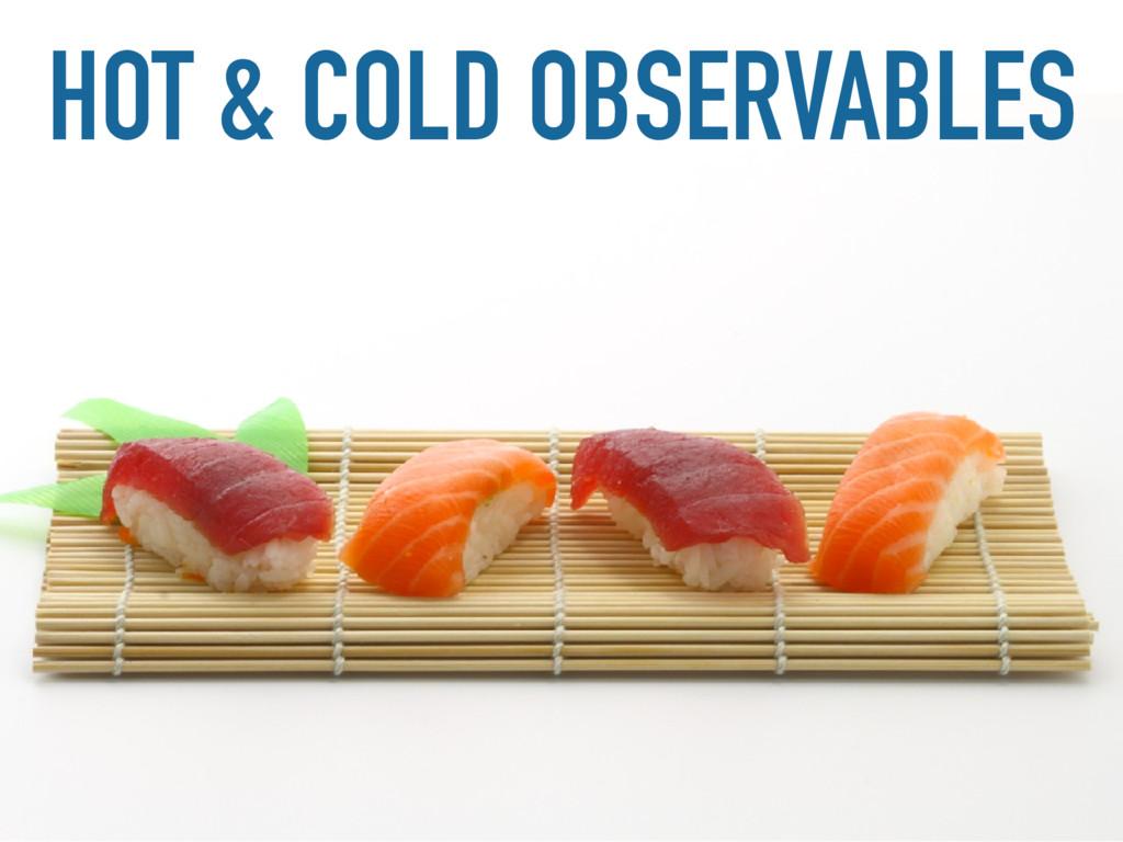 HOT & COLD OBSERVABLES