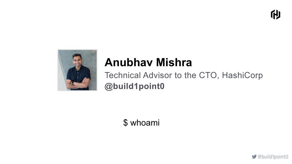 @build1point0  @build1point0 $ whoami Anubhav ...