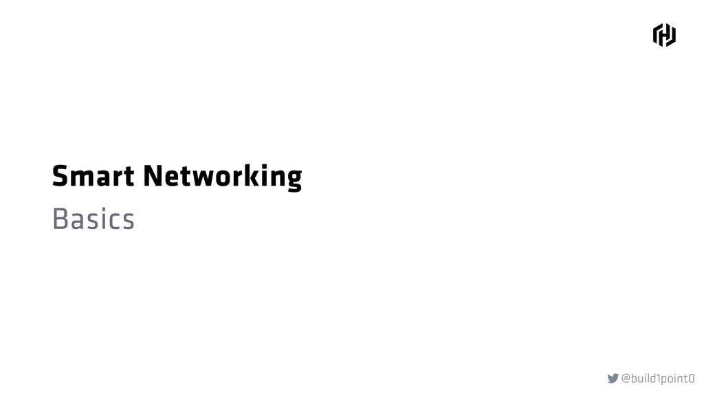 @build1point0  Smart Networking Basics