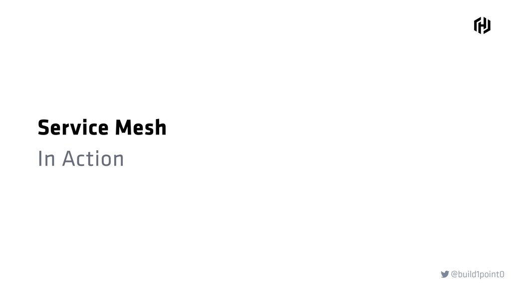 @build1point0  Service Mesh In Action