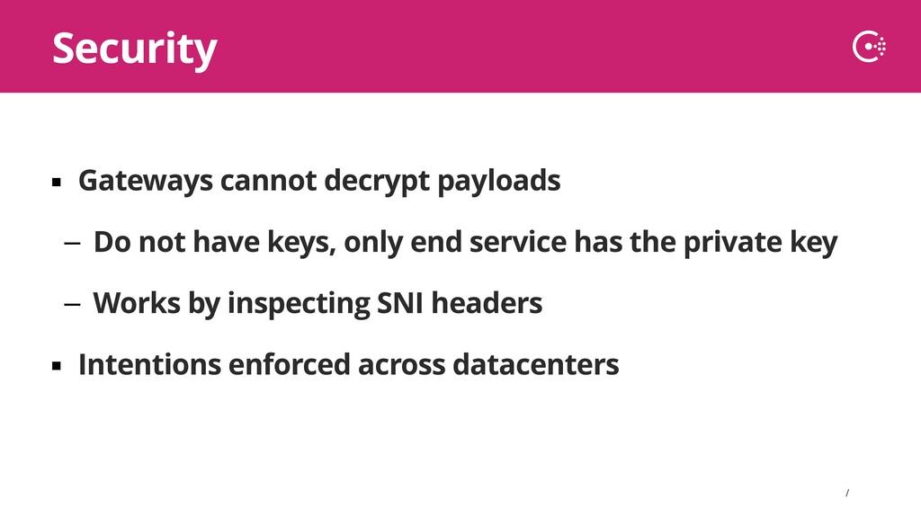 ∕ ▪ Gateways cannot decrypt payloads – Do not h...