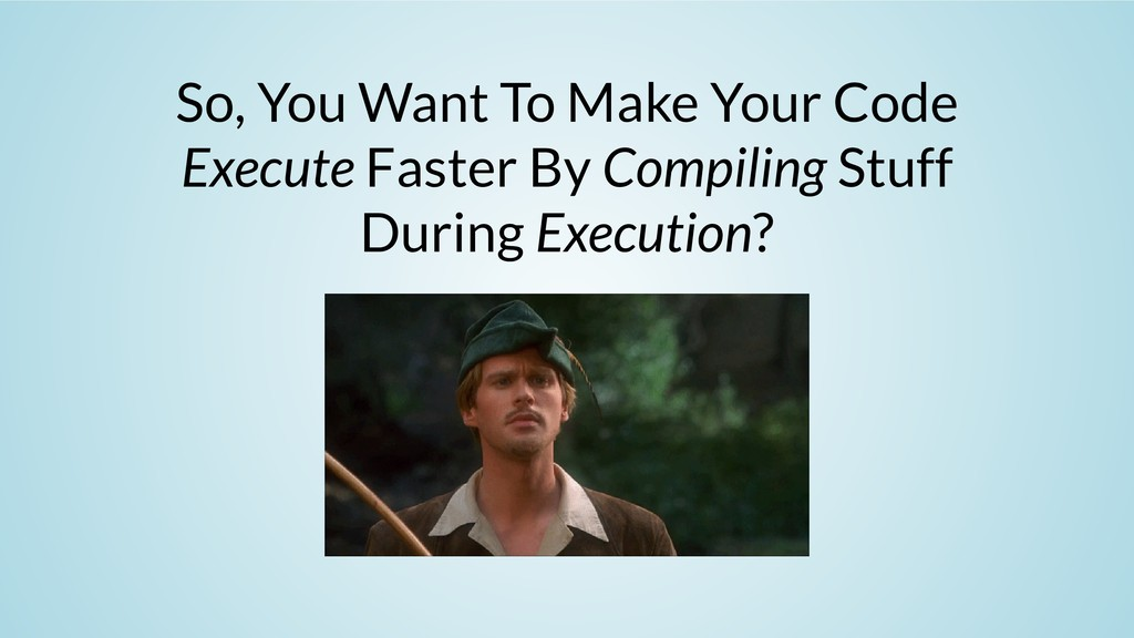 So, You Want To Make Your Code Execute Faster B...