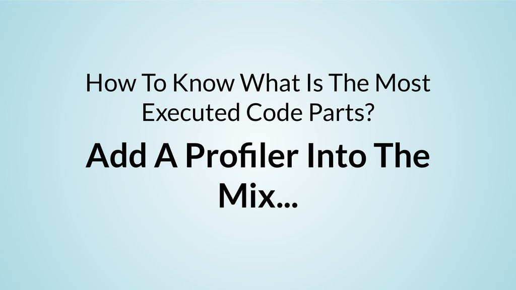 How To Know What Is The Most Executed Code Part...