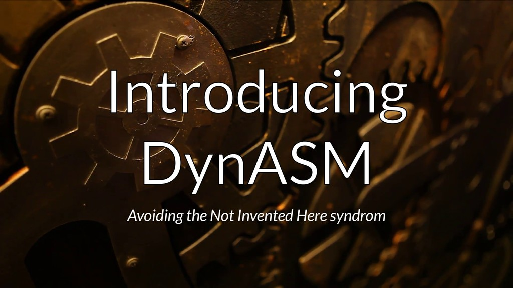 Introducing Introducing Introducing DynASM DynA...