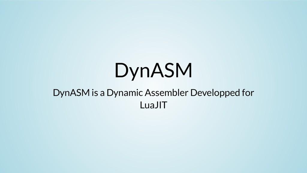 DynASM DynASM is a Dynamic Assembler Developped...