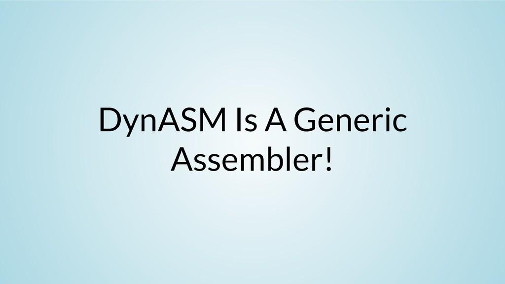 DynASM Is A Generic Assembler!