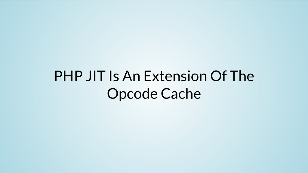 PHP JIT Is An Extension Of The Opcode Cache