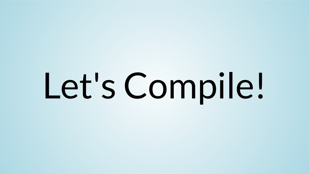 Let's Compile!