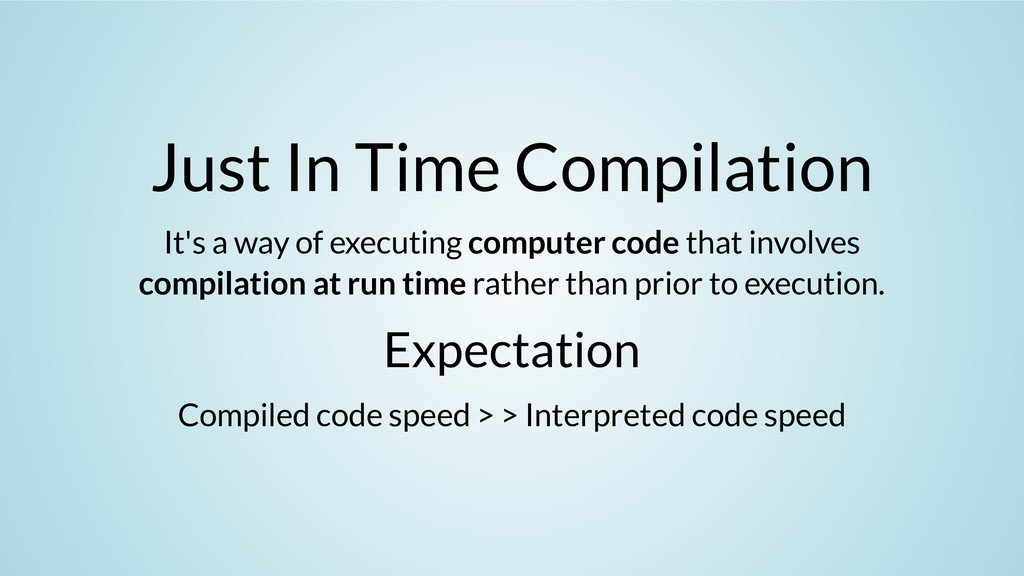 Just In Time Compilation It's a way of executin...