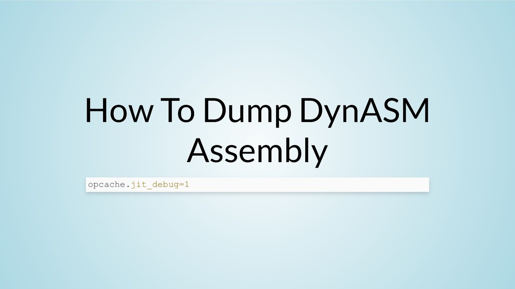 How To Dump DynASM Assembly opcache.jit_debug=1