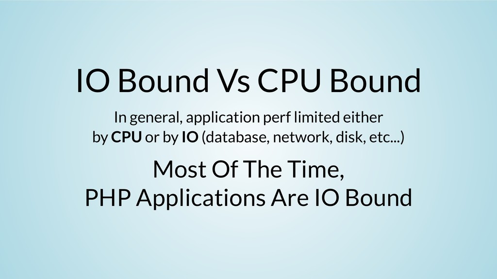 IO Bound Vs CPU Bound In general, application p...