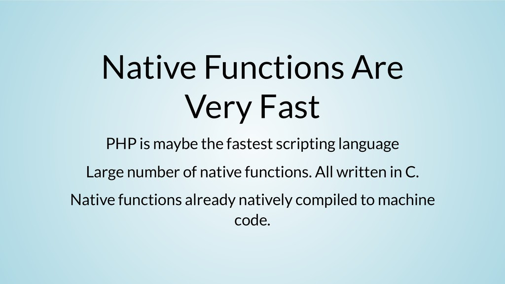 Native Functions Are Very Fast PHP is maybe the...