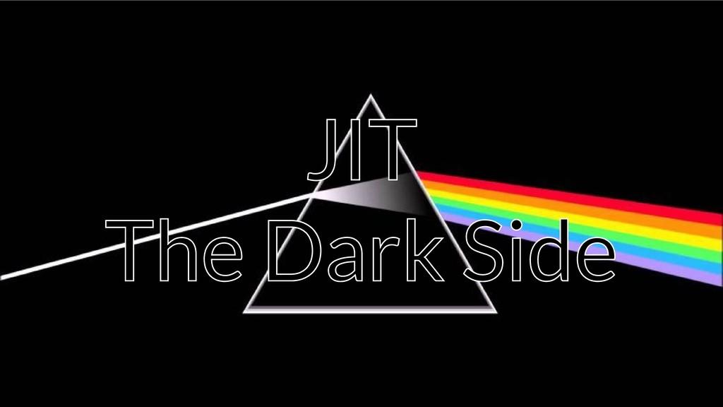 JIT JIT JIT The Dark Side The Dark Side The Dar...