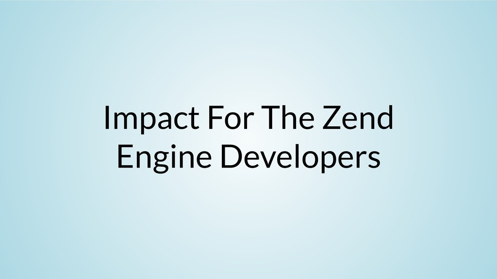 Impact For The Zend Engine Developers