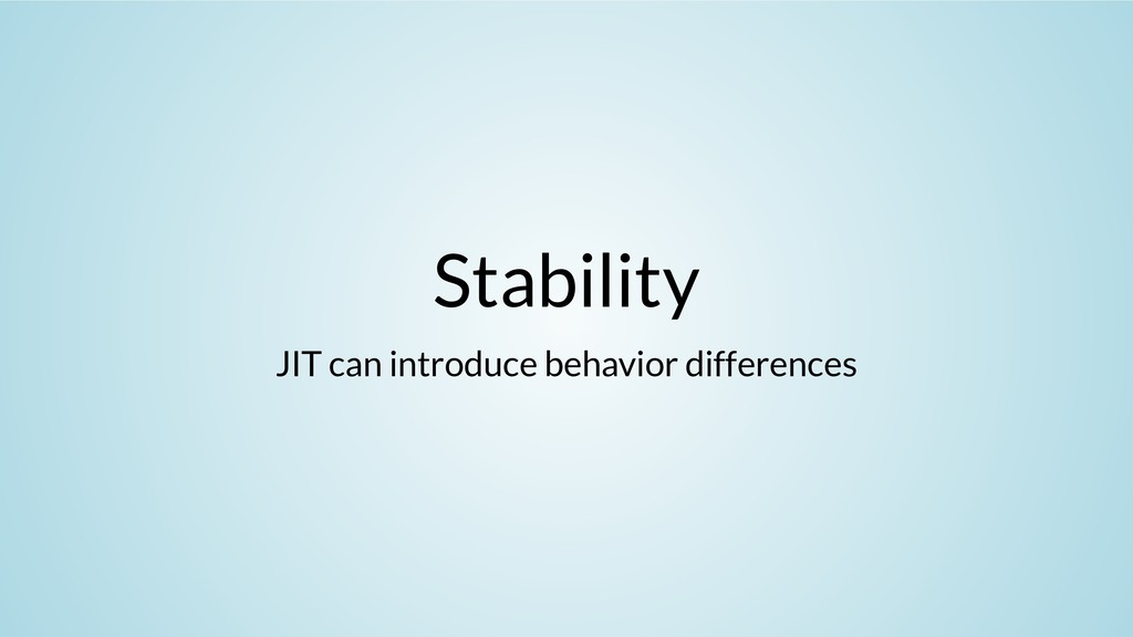 Stability JIT can introduce behavior differences