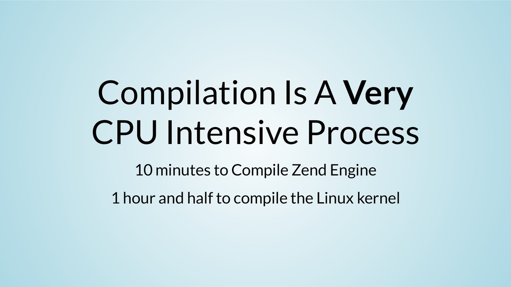 Compilation Is A Very CPU Intensive Process 10 ...
