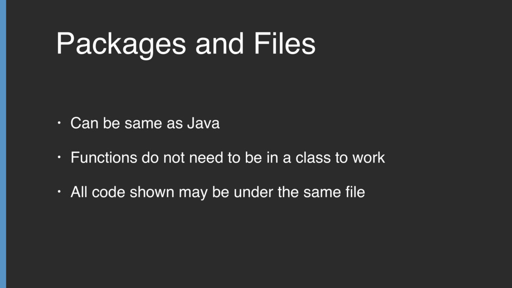 Packages and Files • Can be same as Java • Func...